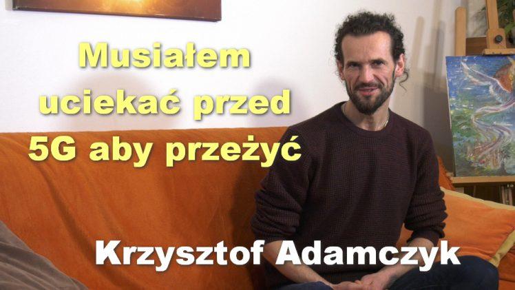 Musiałem uciekać przed 5G aby przeżyć – Krzysztof Adamczyk