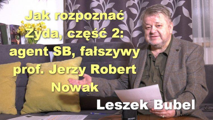 Jak rozpoznać Żyda, cz. 2: agent SB, fałszywy prof. Jerzy R. Nowak – Leszek Bubel