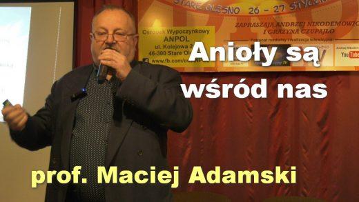 Anioły są wśród nas – prof. Maciej Adamski