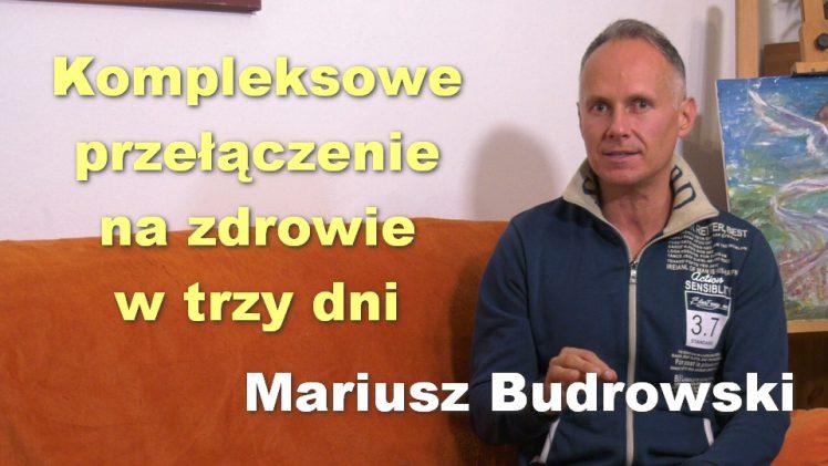 Kompleksowe przełączenie na zdrowie w trzy dni – Mariusz Budrowski