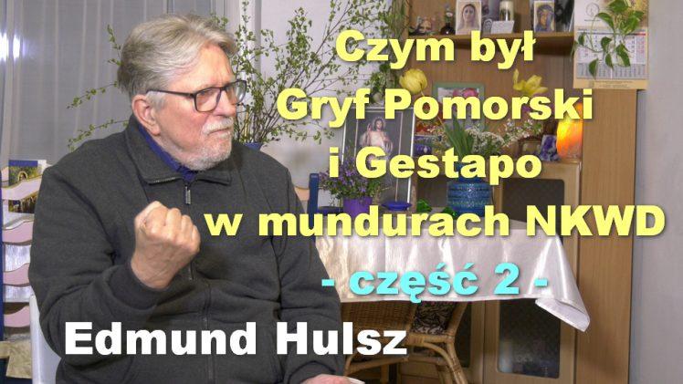 Czym był Gryf Pomorski i Gestapo w mundurach NKWD, część 2 – Edmund Hulsz
