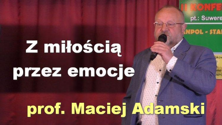 Z miłością przez emocje – prof. Maciej Adamski