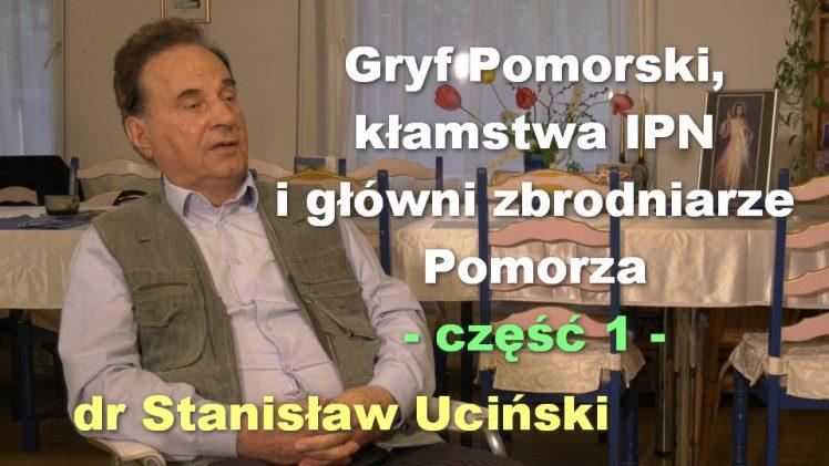 Gryf Pomorski, kłamstwa IPN i główni zbrodniarze Pomorza, część 1 – dr Stanisław Uciński