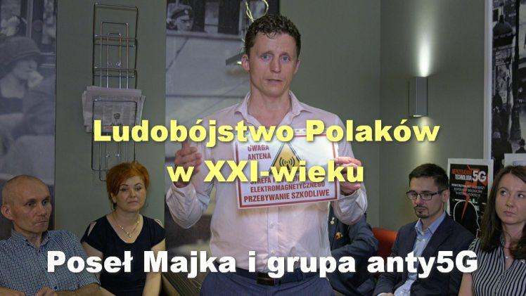 Ludobójstwo Polaków w XXI-wieku – poseł Majka i grupa anty5G
