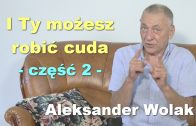 I Ty możesz robić cuda, część 2 – Aleksander Wolak