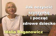 Jak oczyścić szyszynkę i począć zdrowe dziecko – Idalia Raganowicz