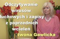 Odczytywanie wirusów duchowych i zapisy z poprzednich wcieleń – Iwona Gawlicka