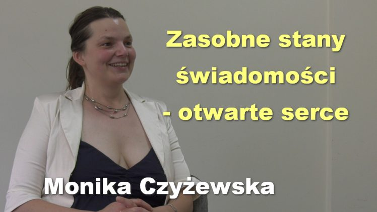 Zasobne stany świadomości – otwarte serce – Monika Czyżewska