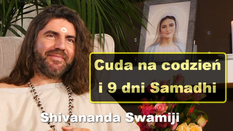 Cuda na codzień i 9 dni Samadhi – Shivananda Swamiji