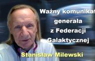 Ważny komunikat generała z Federacji Galaktycznej – Stanisław Milewski