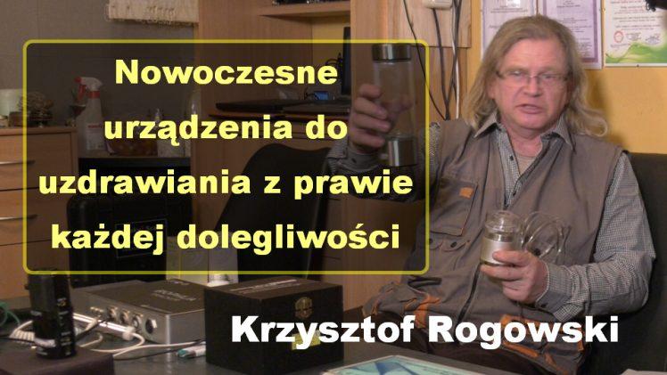 Nowoczesne urządzenia do uzdrawiania z prawie każdej dolegliwości – Krzysztof Rogowski