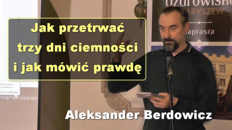 Jak przetrwać trzy dni ciemności i jak mówić prawdę – Aleksander Berdowicz