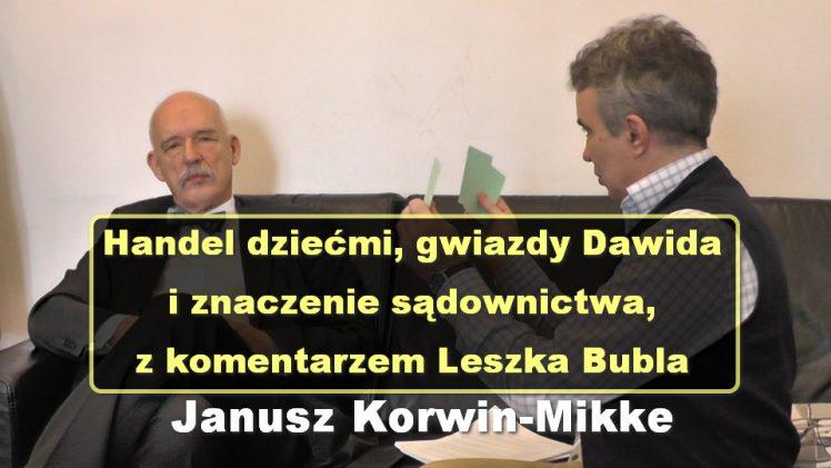 Handel dziećmi, gwiazdy Dawida i znaczenie sądownictwa – Janusz Korwin-Mikke, z komentarzem Leszka Bubla