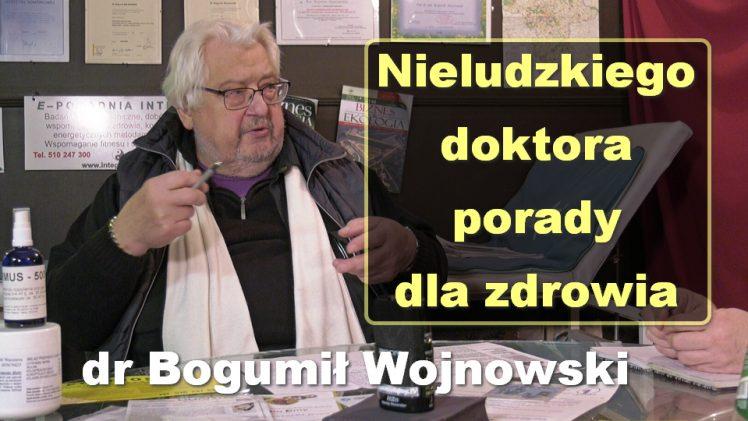 Nieludzkiego doktora porady dla zdrowia – dr Bogumił Wojnowski