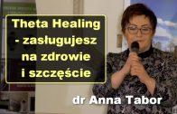 Theta Healing – zasługujesz na zdrowie i szczęście – dr Anna Tabor
