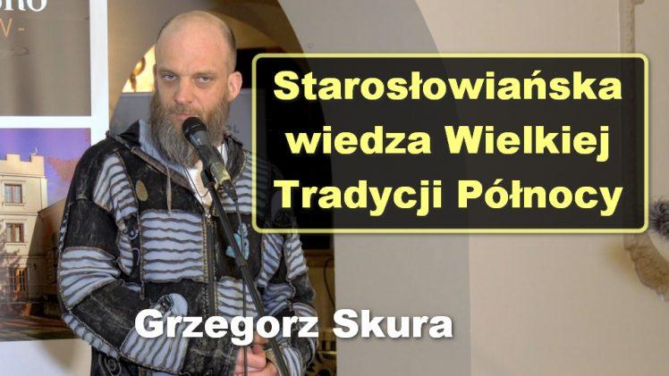 Starosłowiańska wiedza Wielkiej Tradycji Północy – Grzegorz Skura