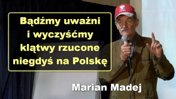Bądźmy uważni i wyczyśćmy klątwy niegdyś rzucone na Polskę – Marian Madej