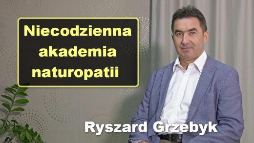 Niecodzienna akademia naturopatii – Ryszard Grzebyk