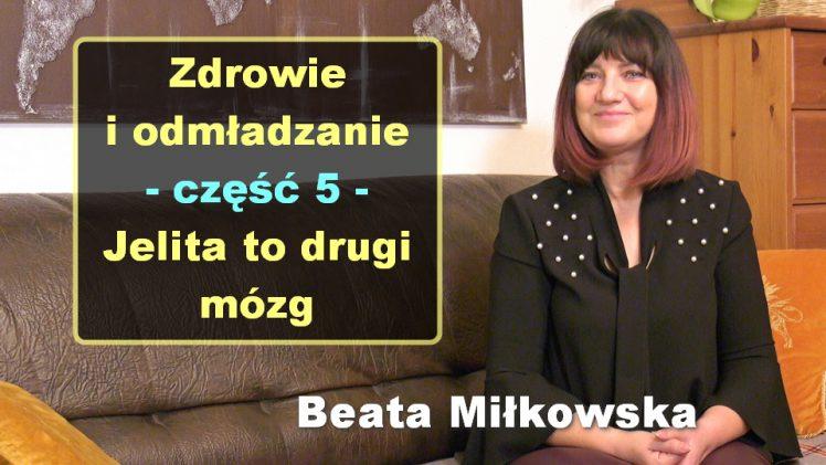 Zdrowie i odmładzanie, cz. 5 – Jelita to drugi mózg – Beata Miłkowska