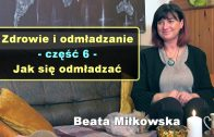 Zdrowie i odmładzanie, cz. 2 – Oczyszczanie organizmu z toksyn i pasożytów – Beata Miłkowska