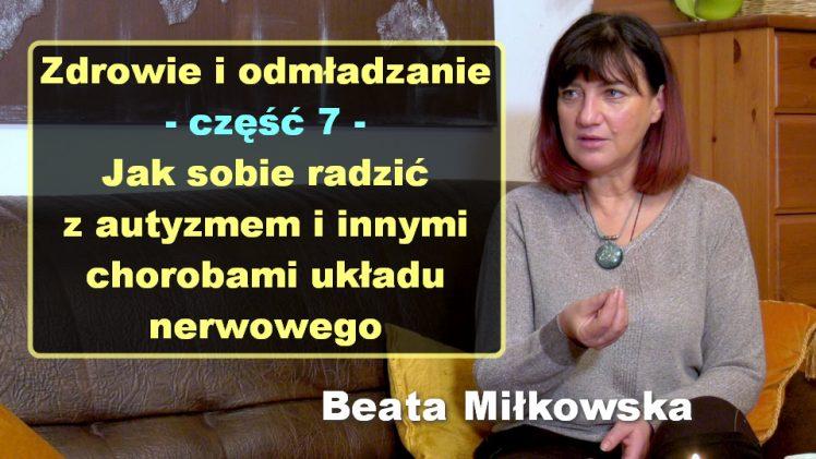 Zdrowie i odmładzanie, cz. 7 – Jak sobie radzić z autyzmem i innymi chorobami układu nerwowego – Beata Miłkowska