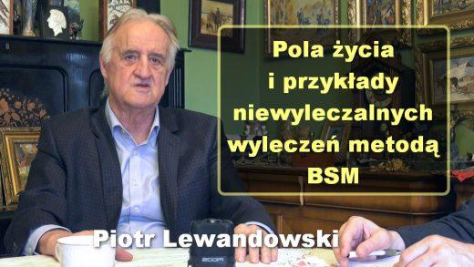 Pola życia i przykłady niewyleczalnych wyleczeń metodą BSM – Piotr Lewandowski