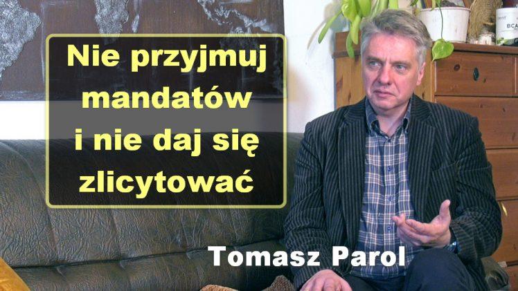 Nie przyjmuj mandatów i nie daj się zlicytować – Tomasz Parol