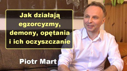 Jak działają egzorcyzmy, demony, opętania i ich oczyszczanie – Piotr Mart