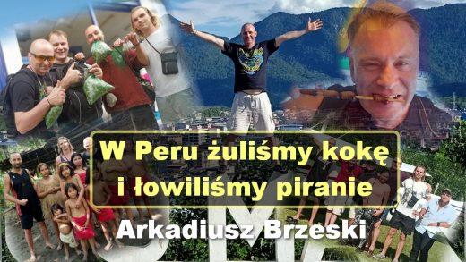 W Peru żuliśmy kokę i łowiliśmy piranie – Arkadiusz Brzeski