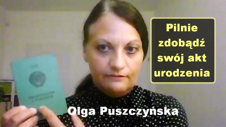 Pilnie zdobądź swój akt urodzenia – Olga Puszczyńska