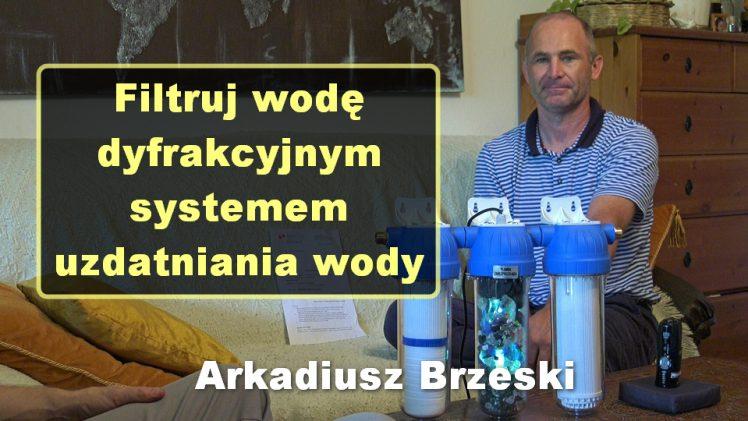 Filtruj wodę dyfrakcyjnym systemem uzdatniania wody – Arkadiusz Brzeski