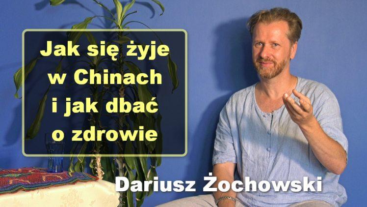 Jak się żyje w Chinach i jak dbać o zdrowie – Dariusz Żochowski
