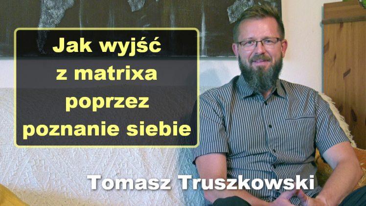 Jak wyjść z matrixa poprzez poznanie siebie – Tomasz Truszkowski