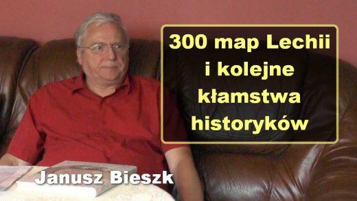 300 map Lechii i kolejne kłamstwa historyków – Janusz Bieszk