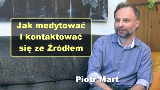 Jak medytować i kontaktować się ze Źródłem – Piotr Mart