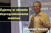 Żyjemy w okresie deprogramowania matrixa – Roman Nacht