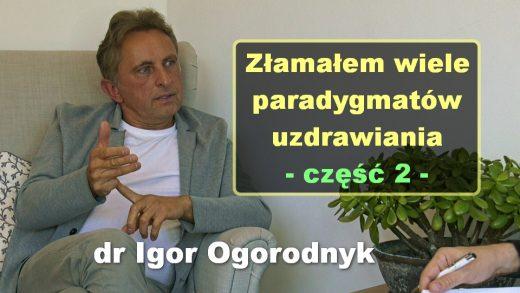 Złamałem wiele paradygmatów uzdrawiania, cz. 2 – dr Igor Ogorodnyk