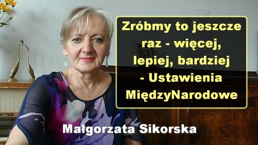 Zróbmy to jeszcze raz – więcej, lepiej, bardziej – Ustawienia MiędzyNarodowe, Katowice 30.10.2021 – Małgorzata Sikorska
